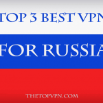 Top 3 Best VPNs for Russia